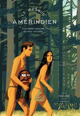 Le masque Amérindien, livre CD d'Alexandre et Mathieu Vanasse